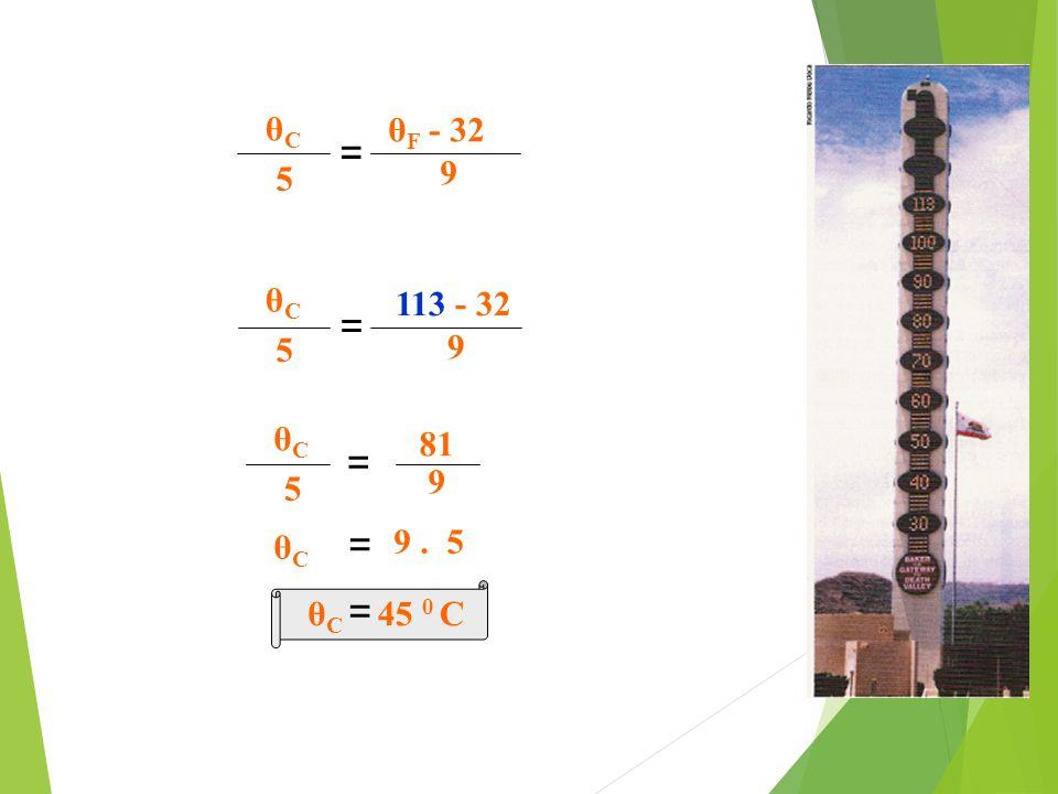 θC θF - 32 = 5 9 θC 113 - 32 = 5 9 θC 81 = 5 9 θC = 9 . 5 θC = 45 0 C