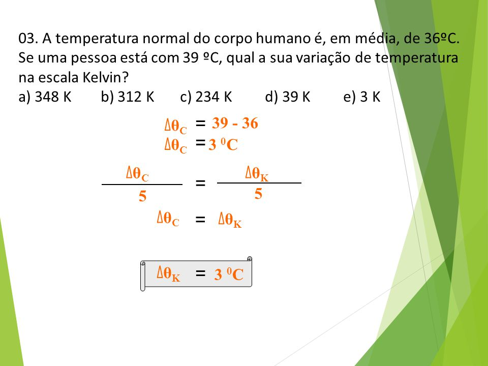03. A temperatura normal do corpo humano é, em média, de 36ºC