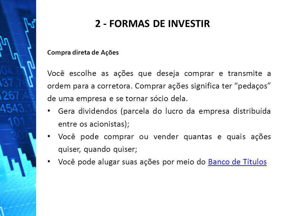 2 - FORMAS DE INVESTIR Compra direta de Ações.