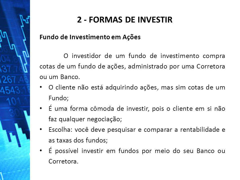 2 - FORMAS DE INVESTIR Fundo de Investimento em Ações