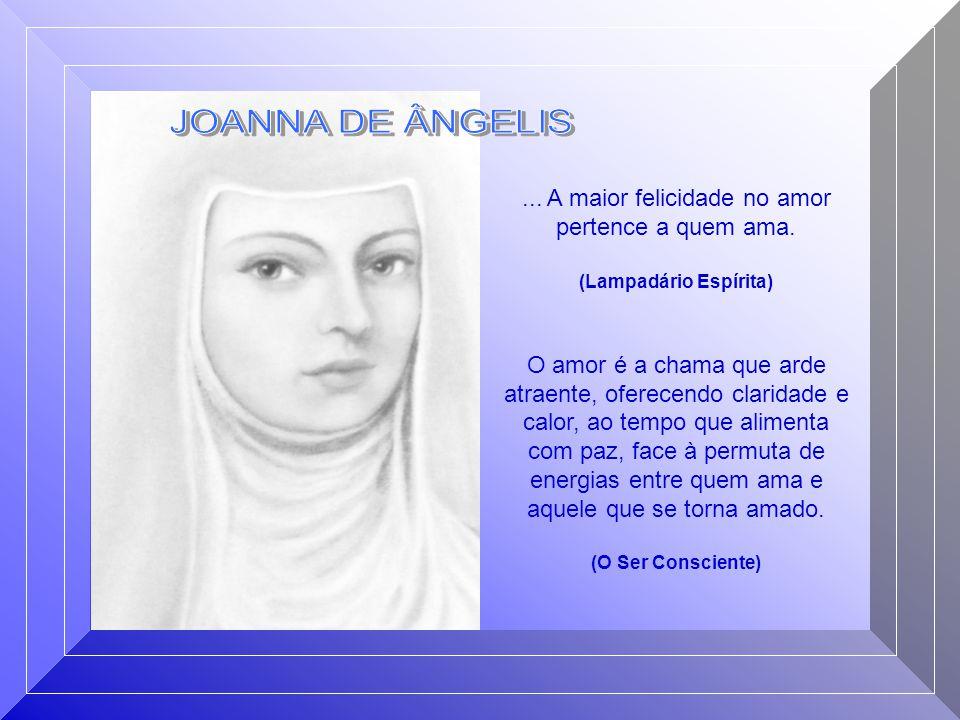 JOANNA DE ÂNGELIS ... A maior felicidade no amor pertence a quem ama.