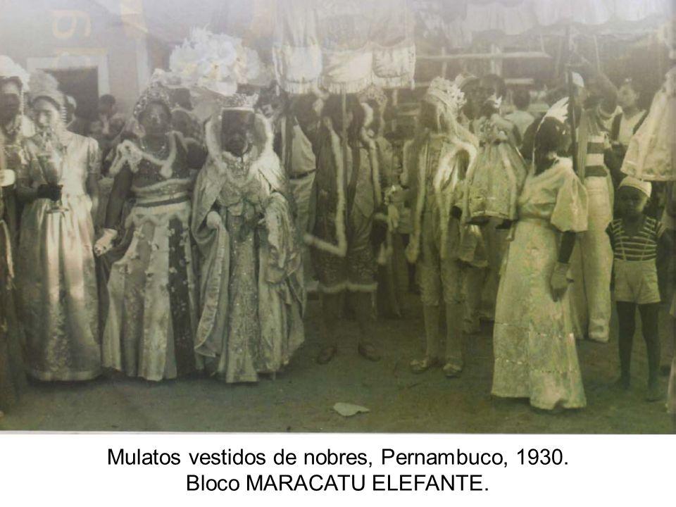 Mulatos vestidos de nobres, Pernambuco, 1930. Bloco MARACATU ELEFANTE.