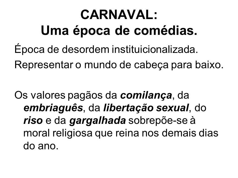 CARNAVAL: Uma época de comédias.