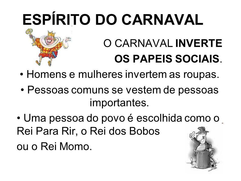 ESPÍRITO DO CARNAVAL O CARNAVAL INVERTE OS PAPEIS SOCIAIS.