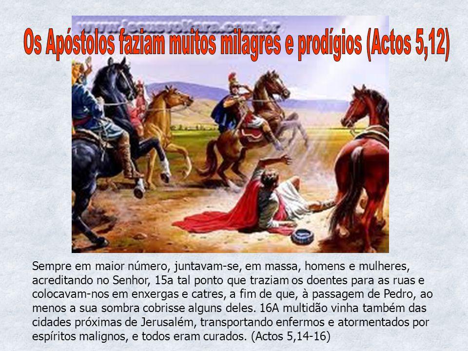 Os Apóstolos faziam muitos milagres e prodígios (Actos 5,12)