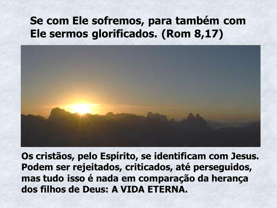 Se com Ele sofremos, para também com Ele sermos glorificados
