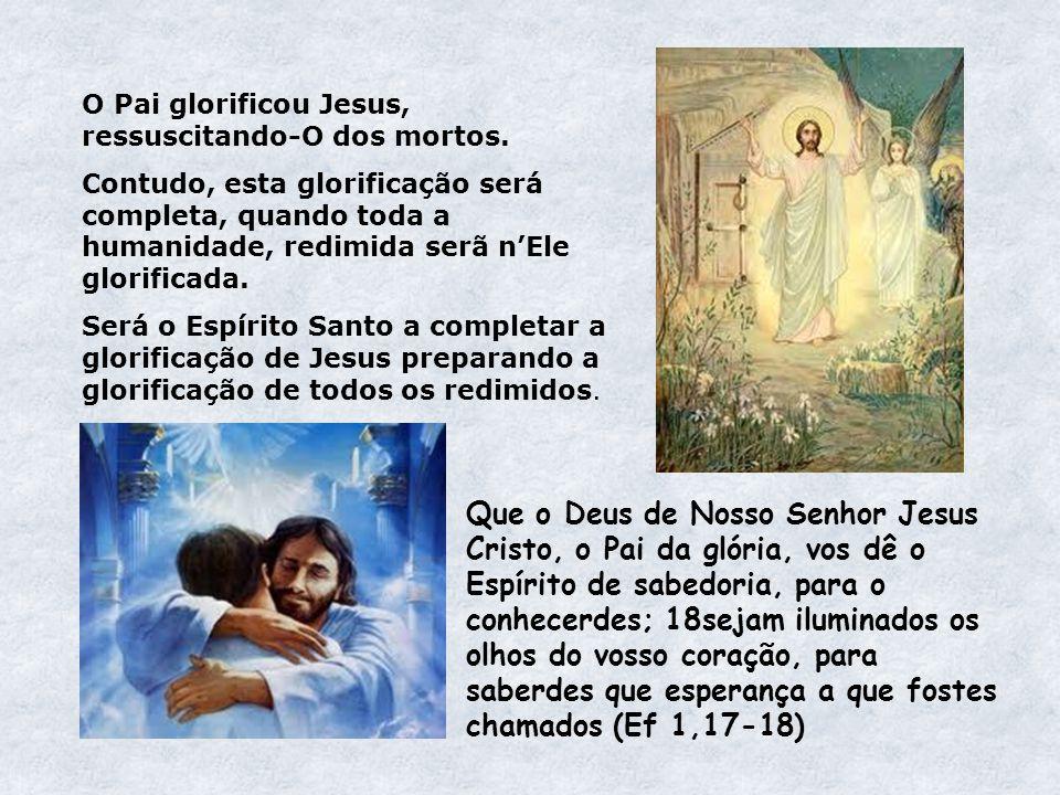 O Pai glorificou Jesus, ressuscitando-O dos mortos.