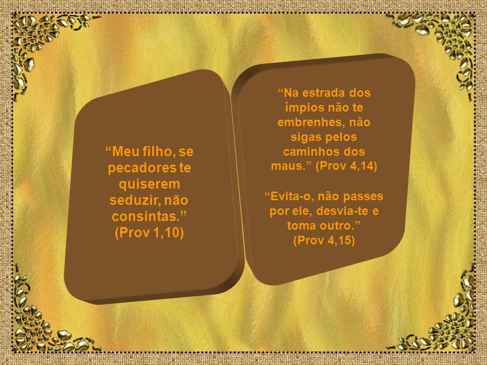 Evita-o, não passes por ele, desvia-te e toma outro. (Prov 4,15)