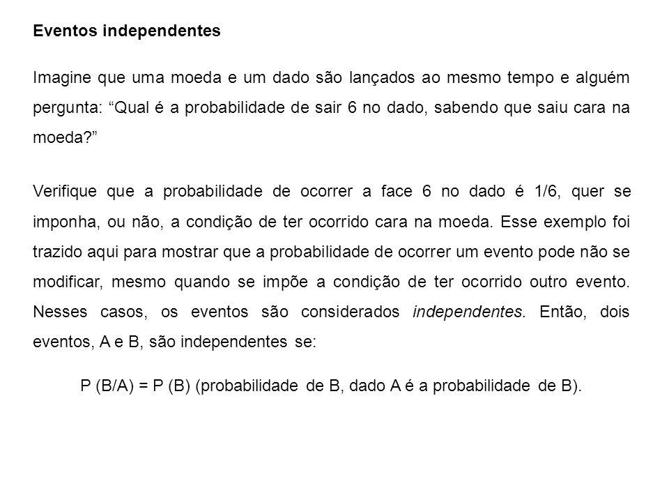 P (B/A) = P (B) (probabilidade de B, dado A é a probabilidade de B).