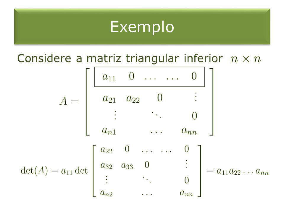 Exemplo Considere a matriz triangular inferior