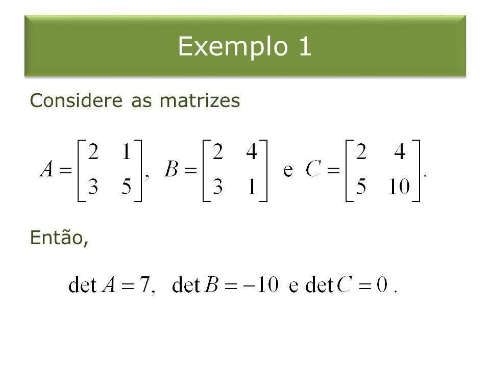 Exemplo 1 Considere as matrizes Então,