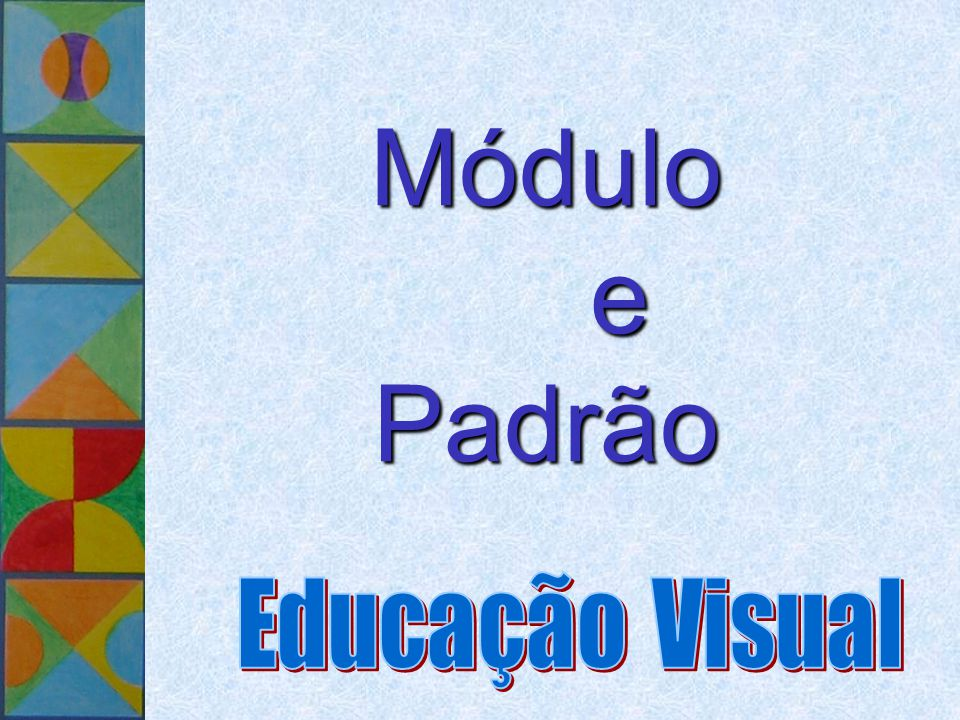 Agostinho E.V.T. Ano 2001/02 Módulo e Padrão Educação Visual
