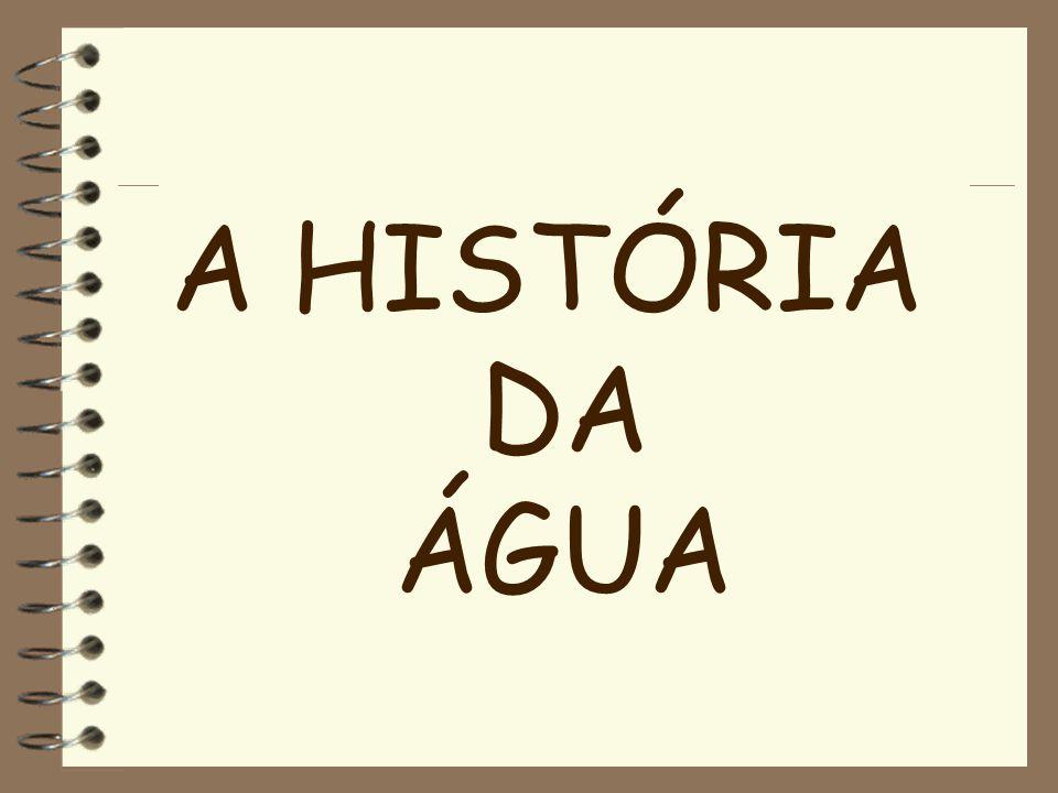 A HISTÓRIA DA ÁGUA