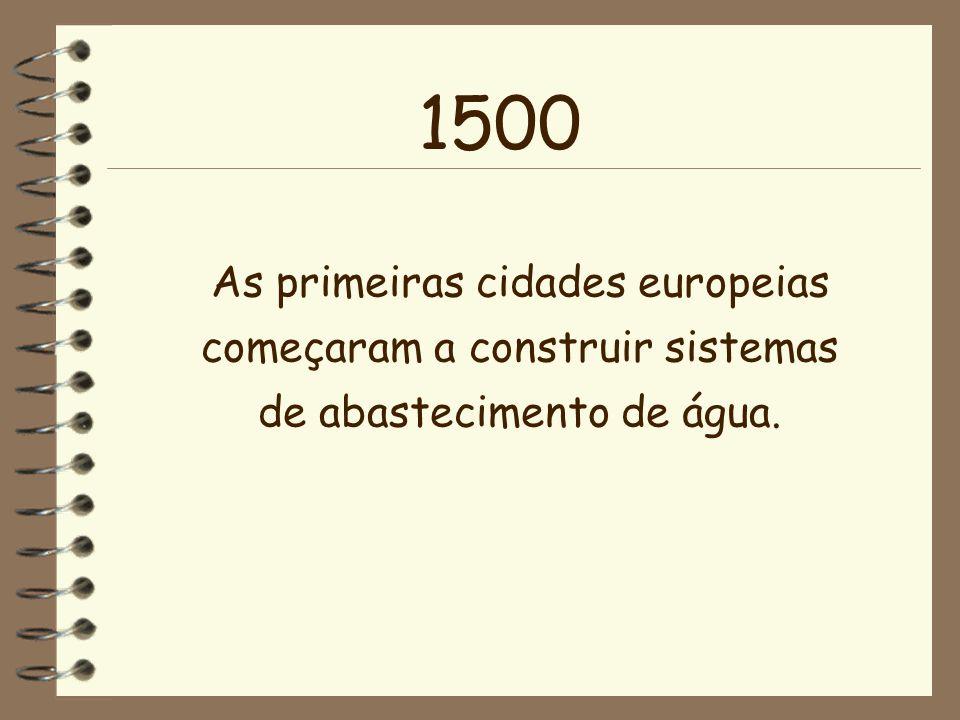 1500 As primeiras cidades europeias começaram a construir sistemas