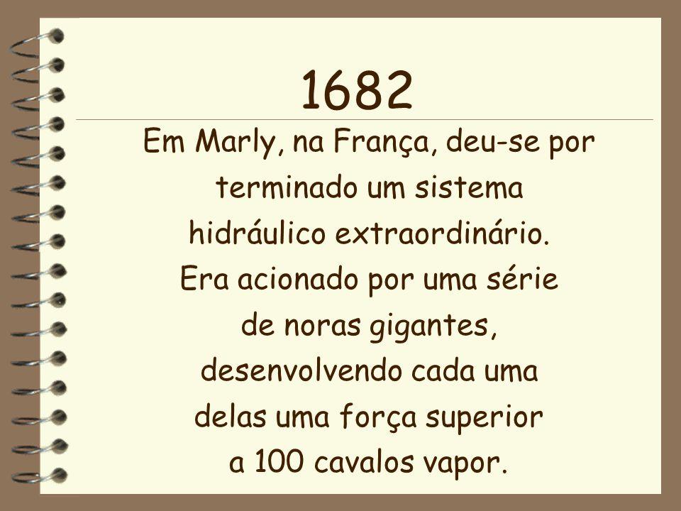 1682 Em Marly, na França, deu-se por terminado um sistema