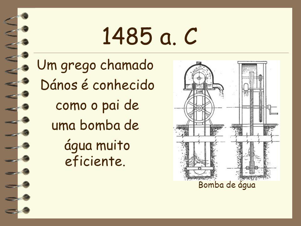1485 a. C Um grego chamado Dános é conhecido como o pai de