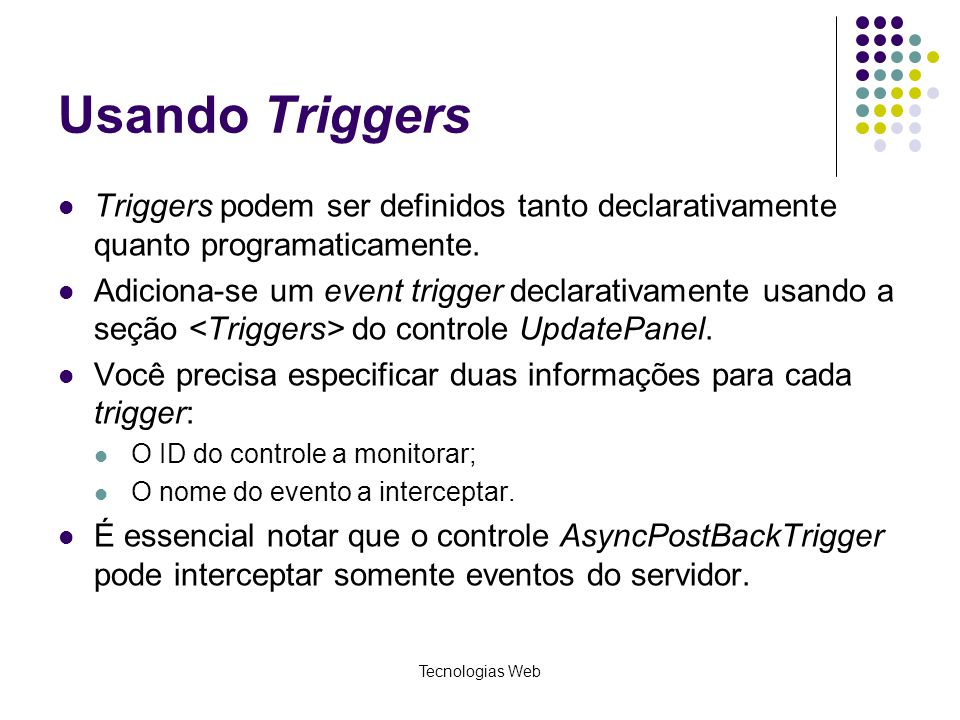 Usando Triggers Triggers podem ser definidos tanto declarativamente quanto programaticamente.
