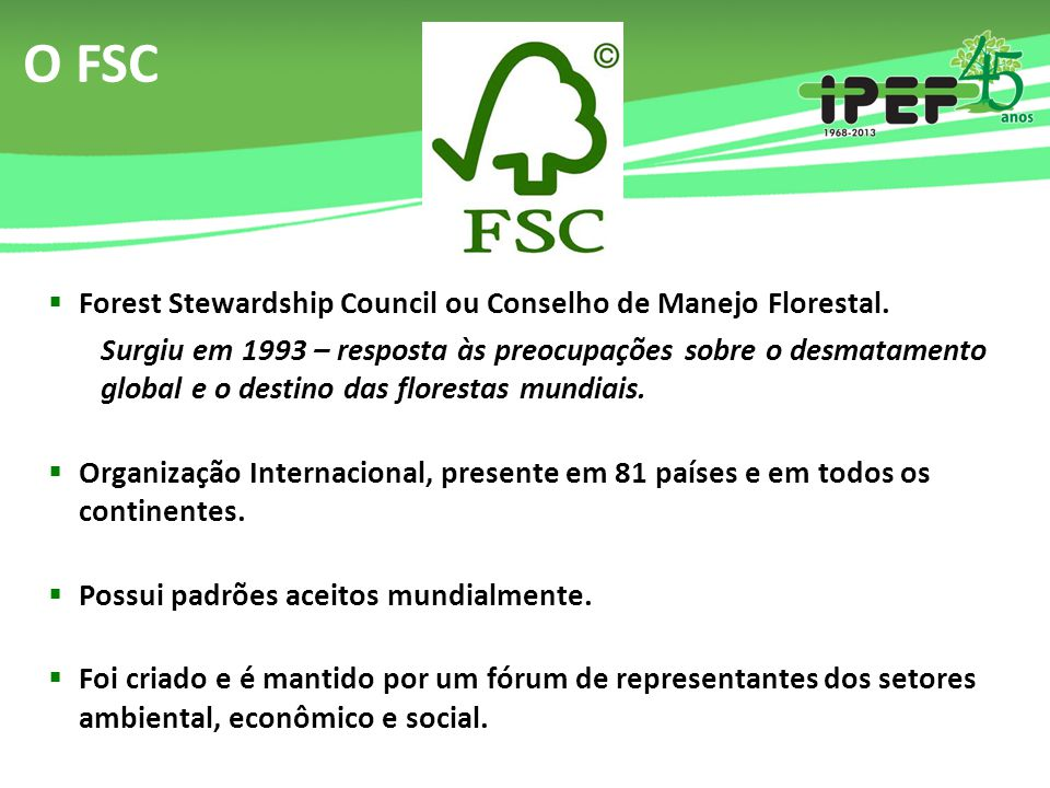 O FSC Forest Stewardship Council ou Conselho de Manejo Florestal.