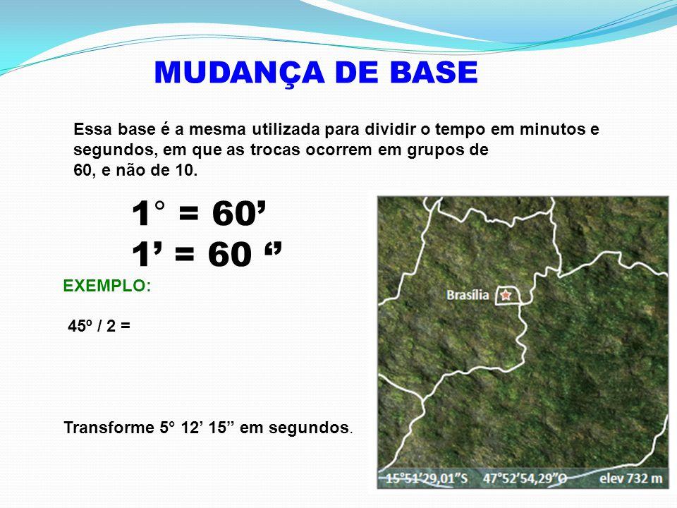 1° = 60' 1' = 60 '' MUDANÇA DE BASE