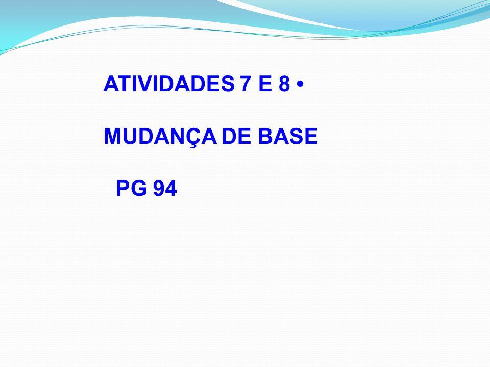 ATIVIDADES 7 E 8 • MUDANÇA DE BASE PG 94