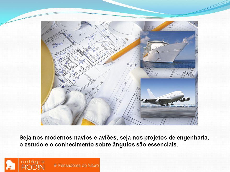Seja nos modernos navios e aviões, seja nos projetos de engenharia,