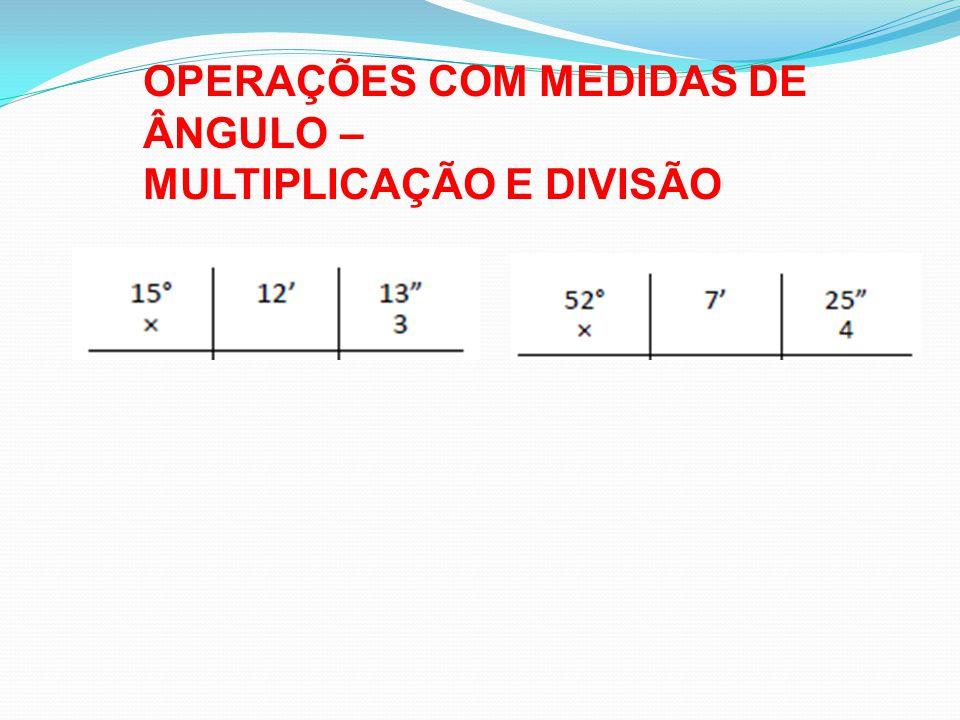 OPERAÇÕES COM MEDIDAS DE ÂNGULO –