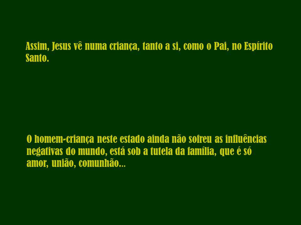 Assim, Jesus vê numa criança, tanto a si, como o Pai, no Espírito Santo.