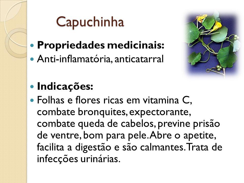 Capuchinha Propriedades medicinais: Anti-inflamatória, anticatarral