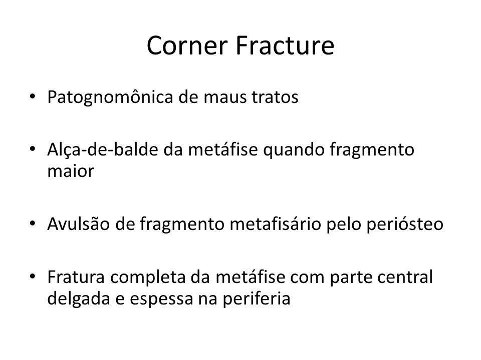 Corner Fracture Patognomônica de maus tratos