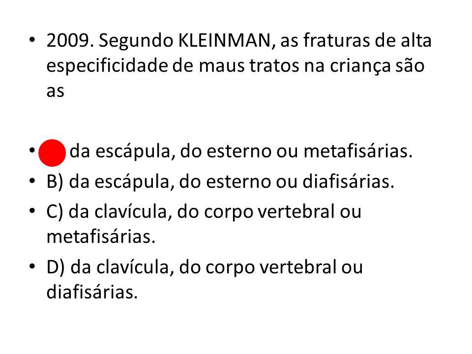 2009. Segundo KLEINMAN, as fraturas de alta especificidade de maus tratos na criança são as