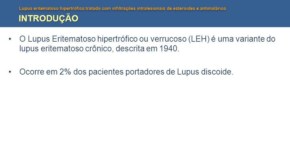 INTRODUÇÃO O Lupus Eritematoso hipertrófico ou verrucoso (LEH) é uma variante do lupus eritematoso crônico, descrita em 1940.