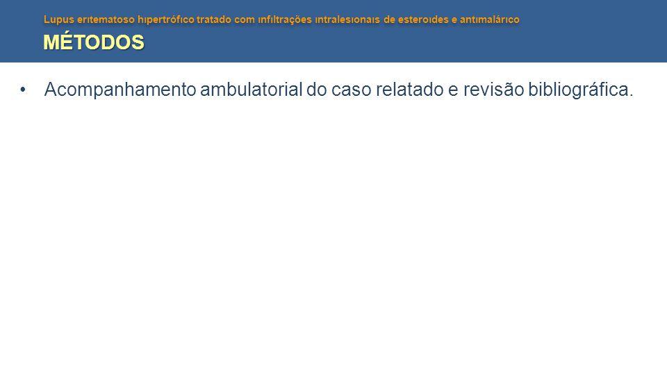 MÉTODOS Acompanhamento ambulatorial do caso relatado e revisão bibliográfica.