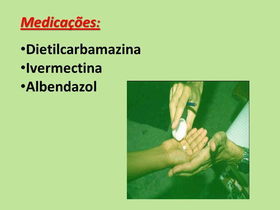 Medicações: Dietilcarbamazina Ivermectina Albendazol