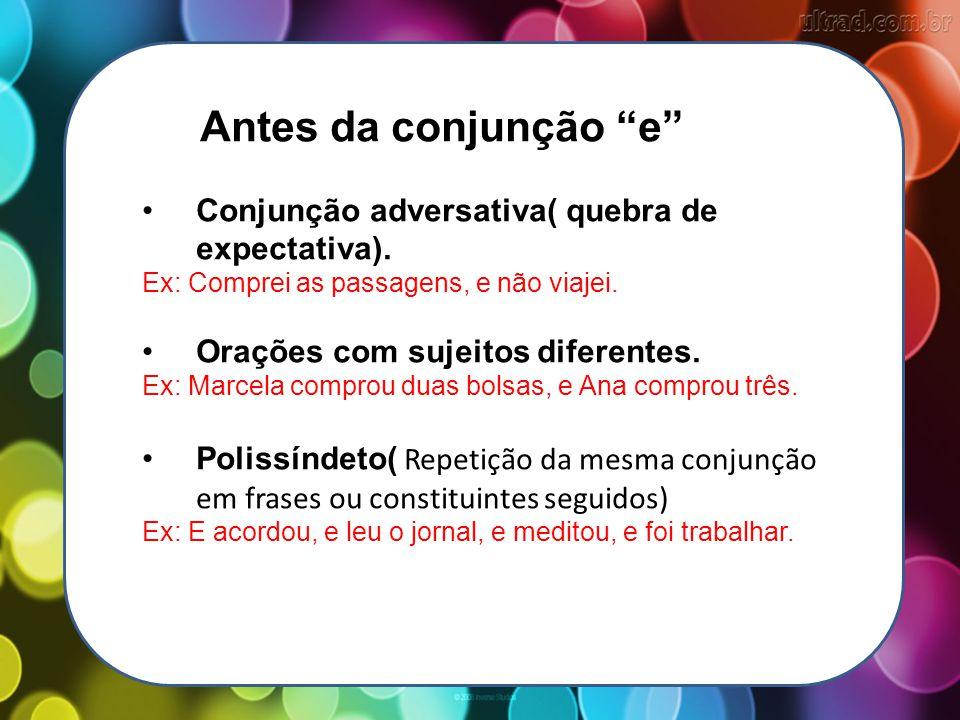 Antes da conjunção e Conjunção adversativa( quebra de expectativa).