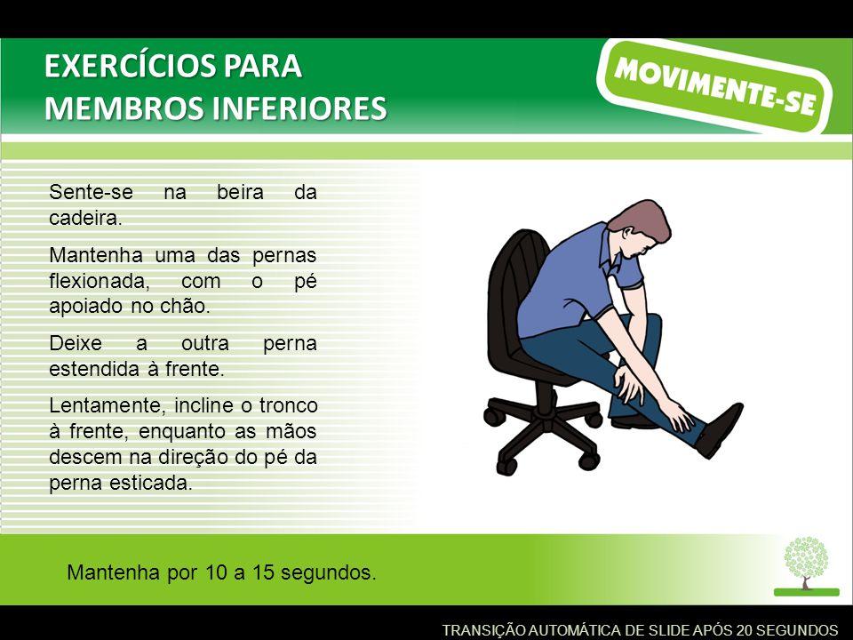 EXERCÍCIOS PARA MEMBROS INFERIORES Sente-se na beira da cadeira.