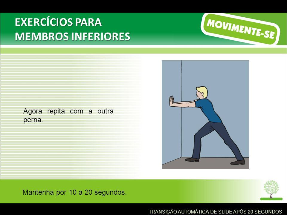EXERCÍCIOS PARA MEMBROS INFERIORES Agora repita com a outra perna.