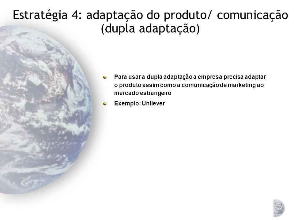 Estratégia 4: adaptação do produto/ comunicação (dupla adaptação)