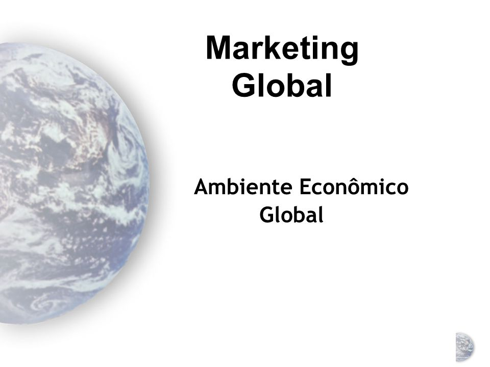 Marketing Global O Ambiente Econômico Global