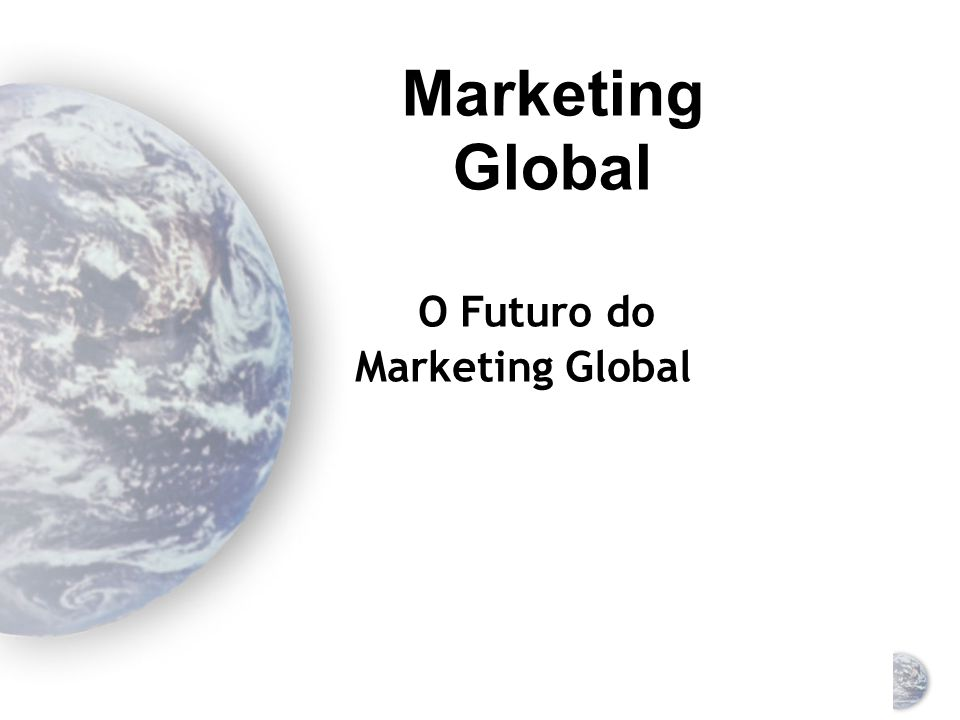 Marketing Global O Futuro do Marketing Global