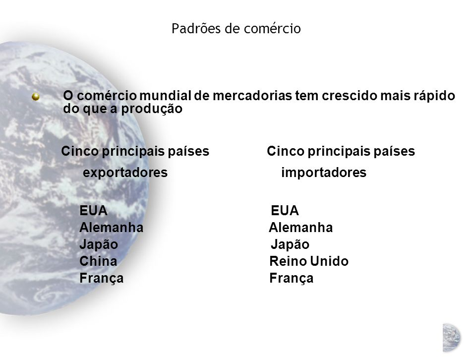 Padrões de comércio O comércio mundial de mercadorias tem crescido mais rápido do que a produção.