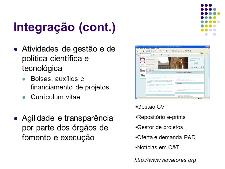 Integração (cont.) Atividades de gestão e de política científica e tecnológica. Bolsas, auxílios e financiamento de projetos.