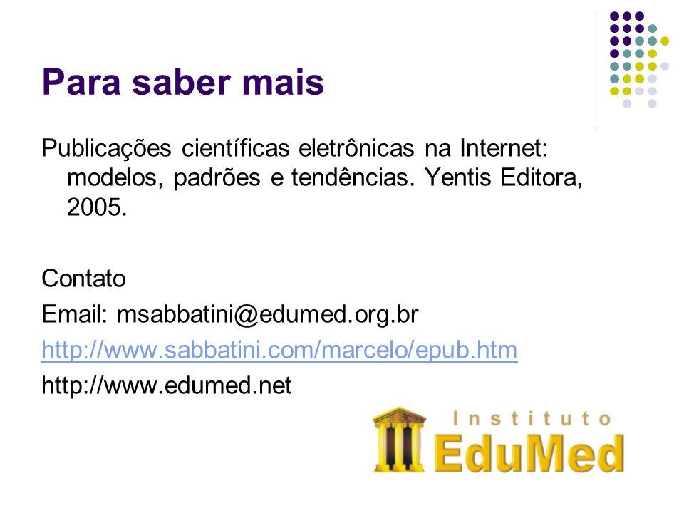 Para saber mais Publicações científicas eletrônicas na Internet: modelos, padrões e tendências. Yentis Editora, 2005.