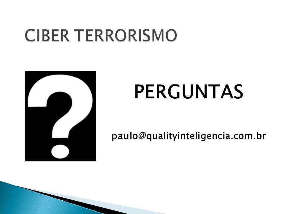 CIBER TERRORISMO PERGUNTAS paulo@qualityinteligencia.com.br