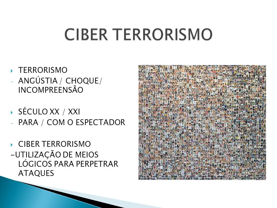 CIBER TERRORISMO TERRORISMO ANGÚSTIA / CHOQUE/ INCOMPREENSÃO
