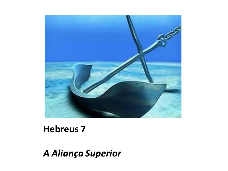 Hebreus 7 A Aliança Superior