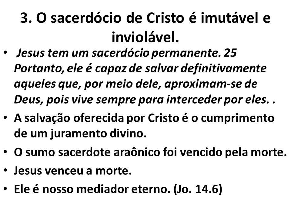 3. O sacerdócio de Cristo é imutável e inviolável.