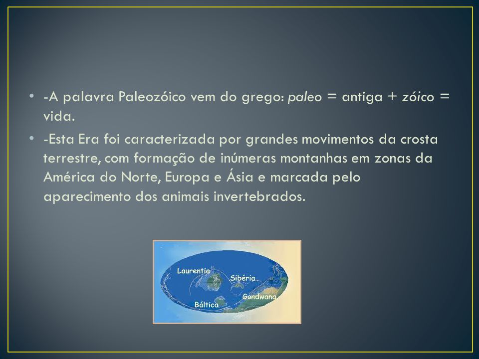 -A palavra Paleozóico vem do grego: paleo = antiga + zóico = vida.
