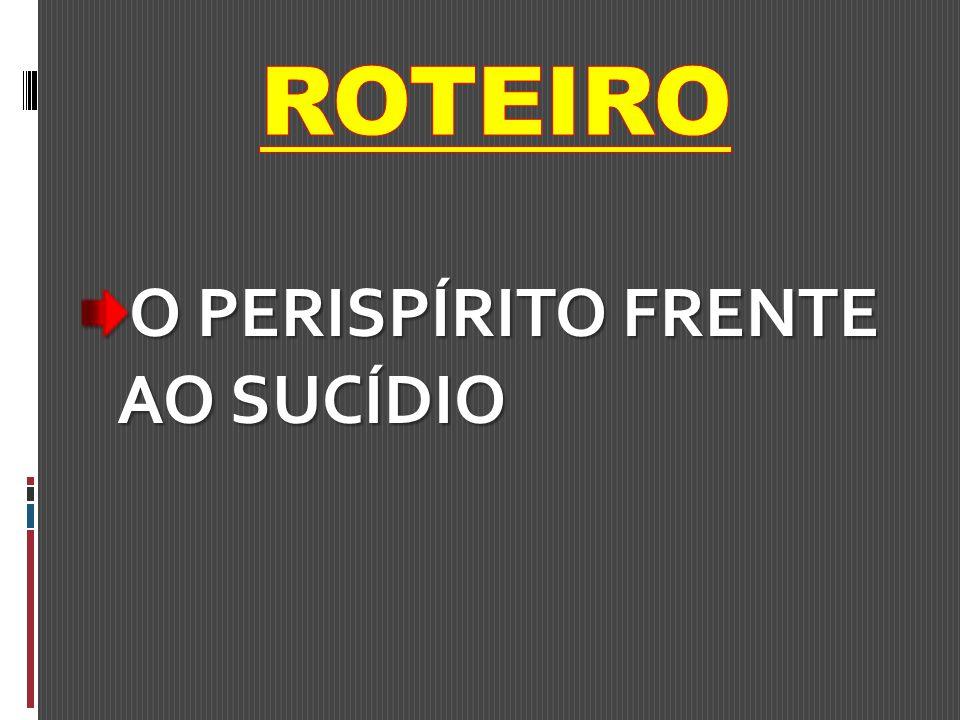 ROTEIRO O PERISPÍRITO FRENTE AO SUCÍDIO
