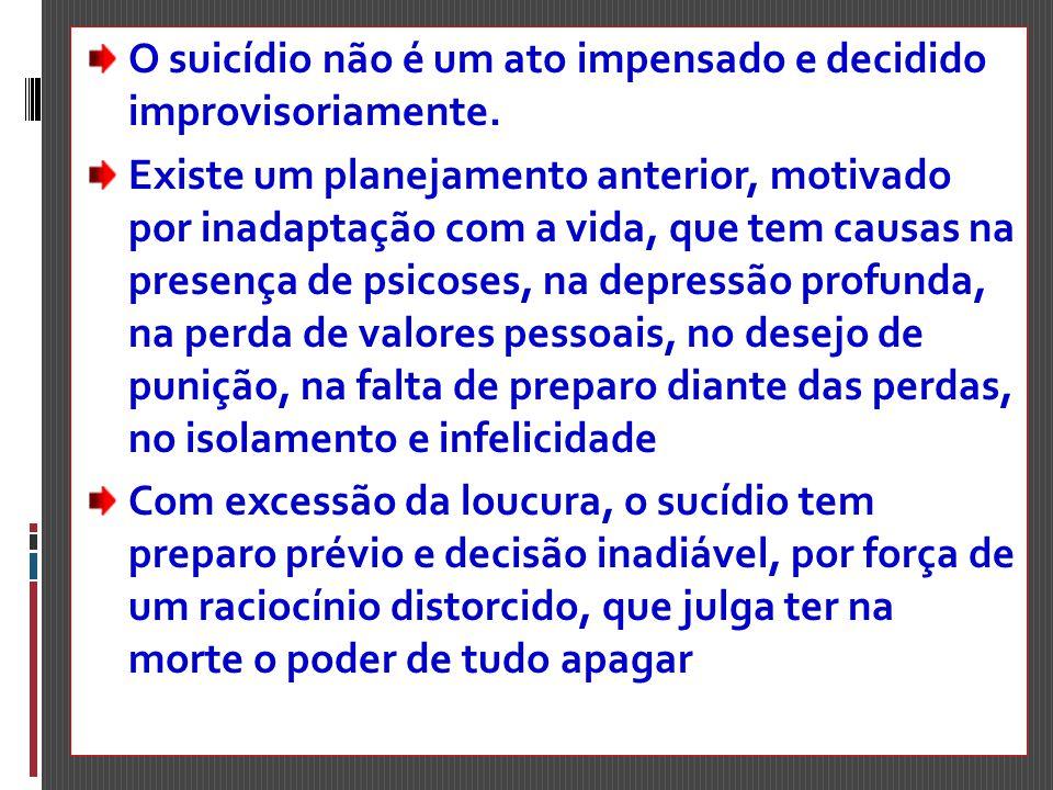 O suicídio não é um ato impensado e decidido improvisoriamente.