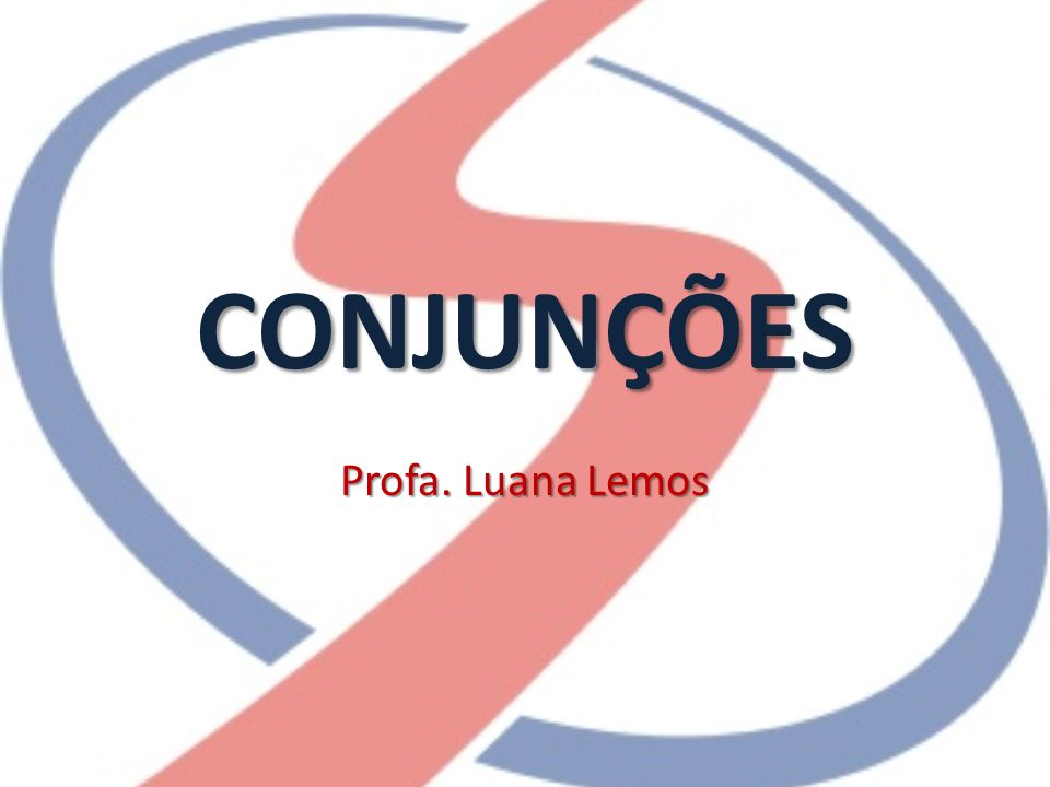 CONJUNÇÕES Profa. Luana Lemos